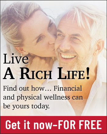 Live a Rich Life! Find out how... Financial and physical wellness can be yours today - get it now-FOR FREE